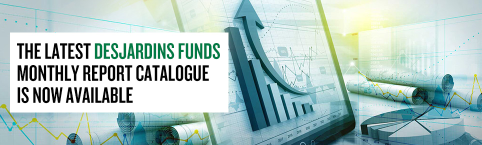 The latest Desjardins Funds Monthly Report Catalogue is now available